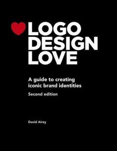 Logo Design Love : A Guide to Creating Iconic Brand Identities by David Airey