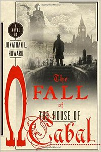"Jonathan L. Howard ""The Fall of The House of Cabal"""